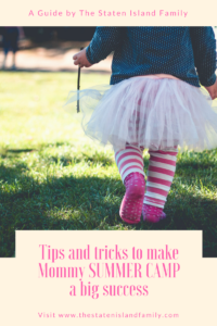 Tips and tricks to make Mommy SUMMER CAMP a big success