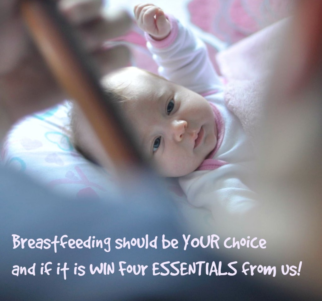 Breastfeeding should be YOUR choice and if it is WIN Four ESSENTIALS from us!