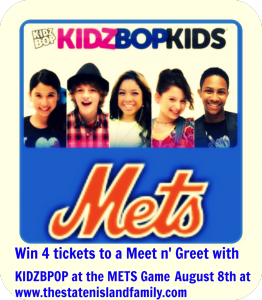 The Staten Island Family readers will get a MEET n GREET with Kidz Bop Kids at the METS Game August 8th and we have 4 TICKETS to give away!
