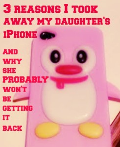 3 reasons I took away my daughter's iPhone and why she PROBABLY won't be getting it back