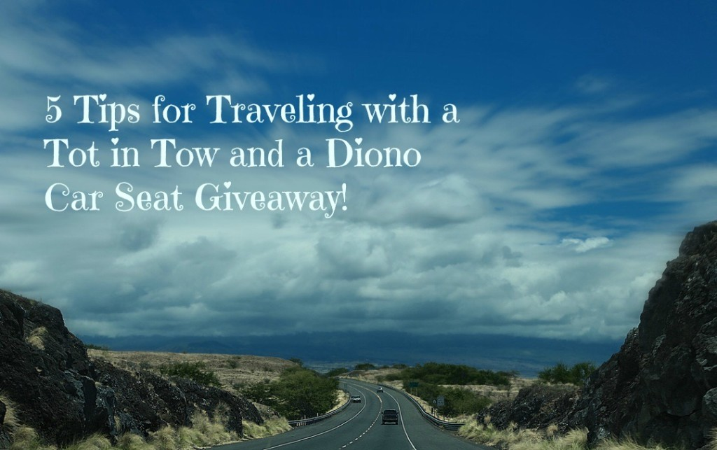 5 Tips for Traveling with a Tot in Tow and a Diono Car Seat Giveaway!