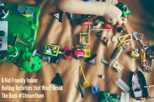 6 Kid Friendly Indoor Holiday Activities that Won't Break The Bank #StreamTeam