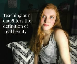 Teaching our daughters the definition of real beauty