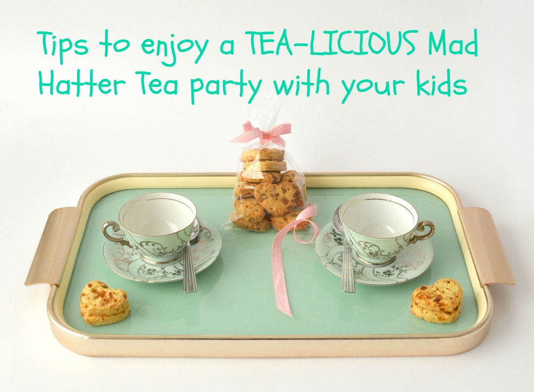 Tips to enjoy a TEA-LICIOUS Mad Hatter Tea party with your kids