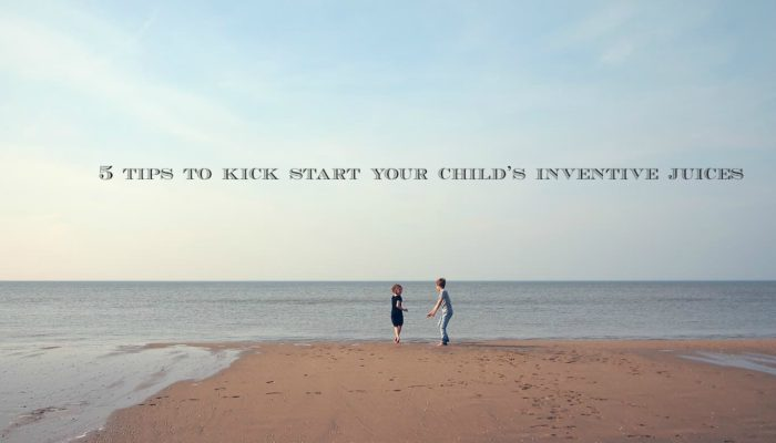 5 tips to kick start your child's inventive juices