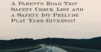 A Parent's Road Trip Safety Check List and a Safety 1st Prelude Play Yard Giveaway!