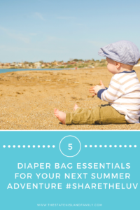 Pack These Diaper Bag Essentials for your next Summer Adventure #SharetheLuv