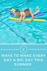 5 Ways to Make EVERY DAY A Big Day this Summer